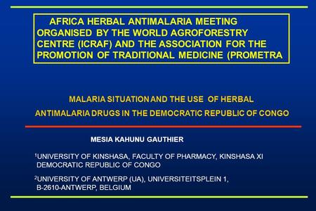 AFRICA HERBAL ANTIMALARIA MEETING ORGANISED BY THE WORLD AGROFORESTRY CENTRE (ICRAF) AND THE ASSOCIATION FOR THE PROMOTION OF TRADITIONAL MEDICINE (PROMETRA.