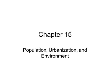 Chapter 15 Population, Urbanization, and Environment.