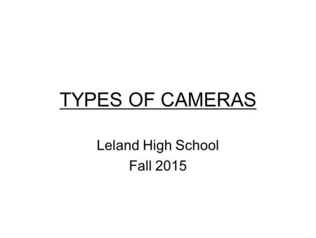 TYPES OF CAMERAS Leland High School Fall 2015. VIEWFINDER CAMERA (point and shoot)
