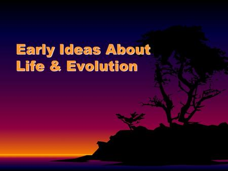 Early Ideas About Life & Evolution