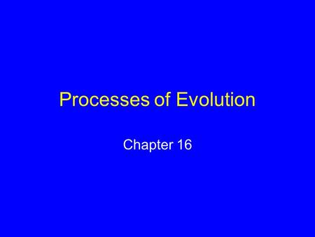 Processes of Evolution Chapter 16. Overwhelming Evidence for Evolution A) From Biogeography B) From Comparative anatomy C) From Geologic discoveries.