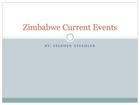 BY: STEPHEN STEEHLER Zimbabwe Current Events. Economic Crisis Governor Gideon Gono announced that from Aug. 1, the local currency would be changed by.