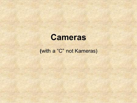 "Cameras (with a ""C"" not Kameras). Cameras are defined by Size (film or sensor) Format (film or sensor) Viewing system Focusing systems Special use."