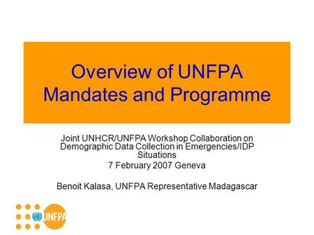 Overview of UNFPA Mandates and Programme Joint UNHCR/UNFPA Workshop Collaboration on Demographic Data Collection in Emergencies/IDP Situations 7 February.