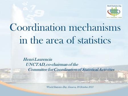 Coordination mechanisms in the area of statistics Henri Laurencin UNCTAD, co-chairman of the Committee for Coordination of Statistical Activities World.