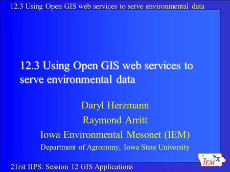 12.3 Using Open GIS web services to serve environmental data 21rst IIPS: Session 12 GIS Applications 12.3 Using Open GIS web services to serve environmental.