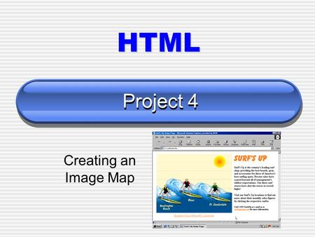 Project 4 Creating an Image Map HTML. 2 Objectives Define terms relating to image mapping List the differences between server-side and client-side image.