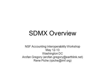 SDMX Overview NSF Accounting Interoperability Workshop May 12-13 Washington DC Arofan Gregory Rene Piche