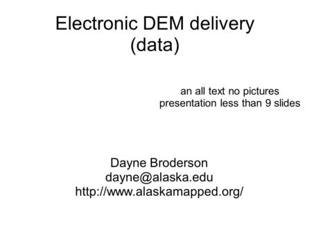 Electronic DEM delivery (data) Dayne Broderson  an all text no pictures presentation less than 9 slides.
