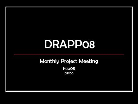 DRAPP08 Monthly Project Meeting Feb08 DRCOG. Final Project Areas ~ 8,000+ sq. miles.