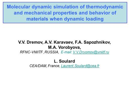 Molecular dynamic simulation of thermodynamic and mechanical properties and behavior of materials when dynamic loading V.V. Dremov, A.V. Karavaev, F.A.