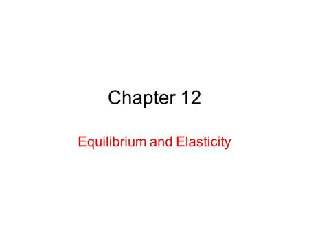 Chapter 12 Equilibrium and Elasticity. 12.1 Physics and Equilibrium What allows objects to be stable in spite of forces acting on it? Under what conditions.