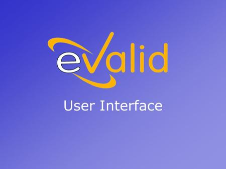 User Interface. Welcome to eValid! On the surface, eValid is just another Web browser. But, the test engine, load, performance or web mapping features.