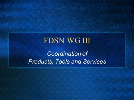 FDSN WG III Coordination of Products, Tools and Services.