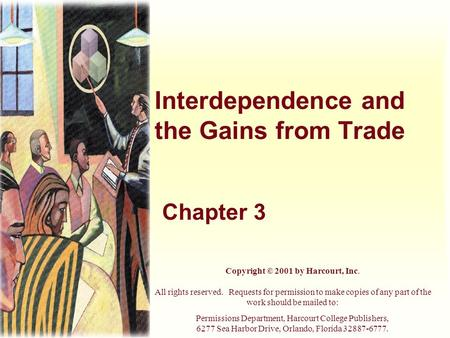 Interdependence and the Gains from Trade Chapter 3 Copyright © 2001 by Harcourt, Inc. All rights reserved. Requests for permission to make copies of any.