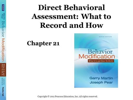 Copyright © 2011 Pearson Education, Inc. All rights reserved. Direct Behavioral Assessment: What to Record and How Chapter 21.