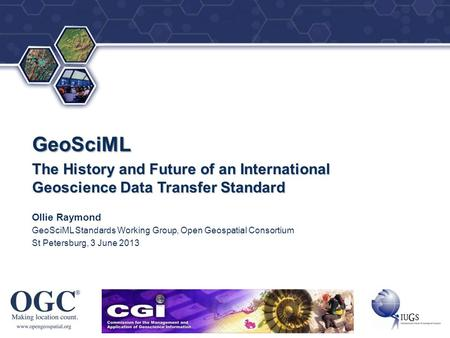 ® GeoSciML The History and Future of an International Geoscience Data Transfer Standard Ollie Raymond GeoSciML Standards Working Group, Open Geospatial.