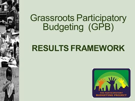 Grassroots Participatory Budgeting (GPB) RESULTS FRAMEWORK.