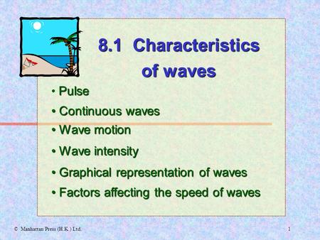 1© Manhattan Press (H.K.) Ltd. Pulse Continuous waves Continuous waves 8.1 Characteristics of waves Wave motion Wave motion Graphical representation of.