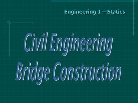 Engineering I – Statics. Building a Model of a Truss Bridge Overview: Design is the essence of all engineering. However, in this activity you will be.