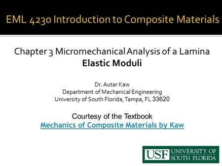 Chapter 3 Micromechanical Analysis of a Lamina Elastic Moduli Dr. Autar Kaw Department of Mechanical Engineering University of South Florida, Tampa, FL.
