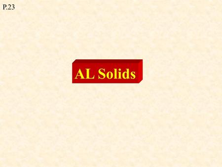 AL Solids P.23. Types of solids Crystalline (Long range order) e.g. metals, sugar, salt.