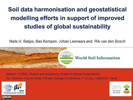 Soil data harmonisation and geostatistical modelling efforts in support of improved studies of global sustainability Niels H. Batjes, Bas Kempen, Johan.