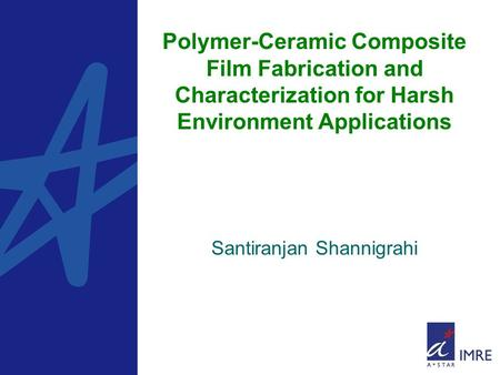 Polymer-Ceramic Composite Film Fabrication and Characterization for Harsh Environment Applications Santiranjan Shannigrahi.