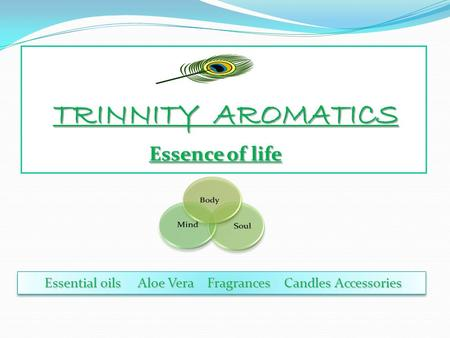 TRINNITY AROMATICS Essence of life TRINNITY AROMATICS Essence of life Essential oils Aloe Vera Fragrances Candles Accessories Essential oils Aloe Vera.