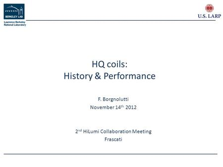 F. Borgnolutti November 14 th 2012 2 nd HiLumi Collaboration Meeting Frascati HQ coils: History & Performance.