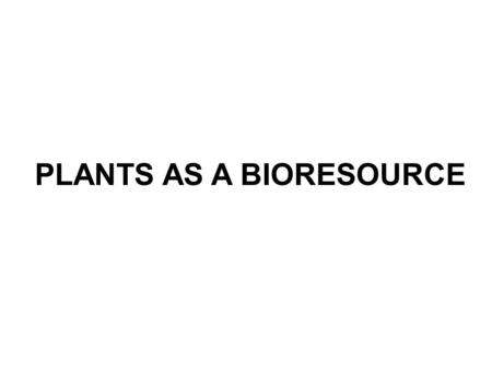 PLANTS AS A BIORESOURCE