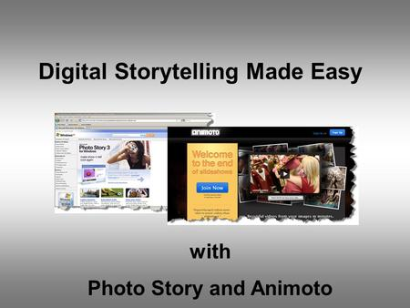 Digital Storytelling Made Easy with Photo Story and Animoto.
