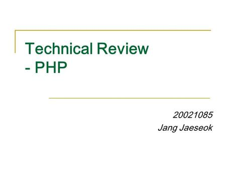 Technical Review - PHP 20021085 Jang Jaeseok. Overview Introduction  What is PHP?  History of PHP  What can do with PHP?  Advantages of PHP PHP syntax.