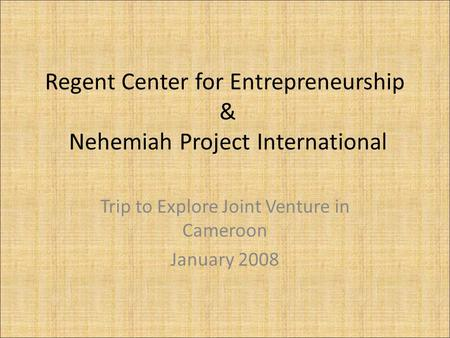 Regent Center for Entrepreneurship & Nehemiah Project International Trip to Explore Joint Venture in Cameroon January 2008.