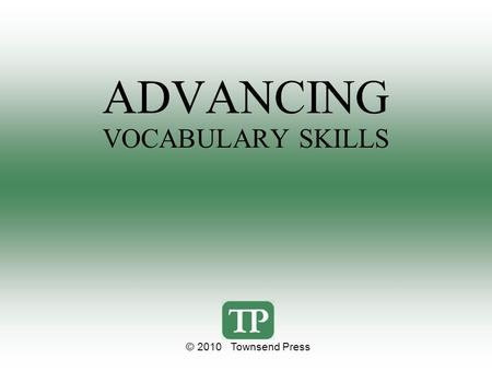 ADVANCING VOCABULARY SKILLS © 2010 Townsend Press.