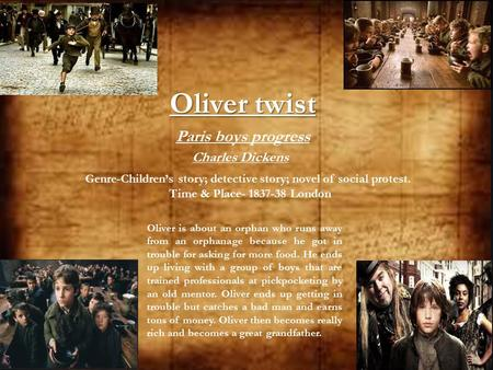 Oliver twist Paris boys progress Charles Dickens Genre-Children's story; detective story; novel of social protest. Time & Place- 1837-38 London Oliver.