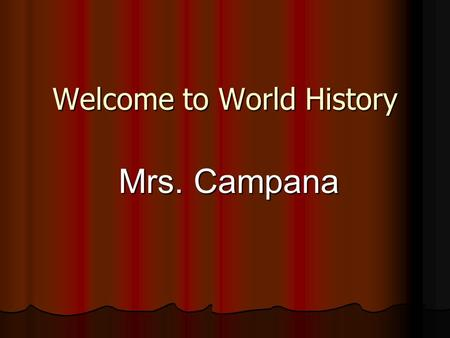 Welcome to World History Mrs. Campana. World History Requirements Attendance Policy & No Credit Policy Attendance Policy & No Credit Policy Restroom Pass.