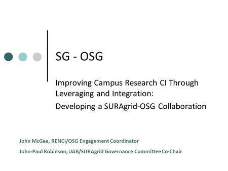 SG - OSG Improving Campus Research CI Through Leveraging and Integration: Developing a SURAgrid-OSG Collaboration John McGee, RENCI/OSG Engagement Coordinator.