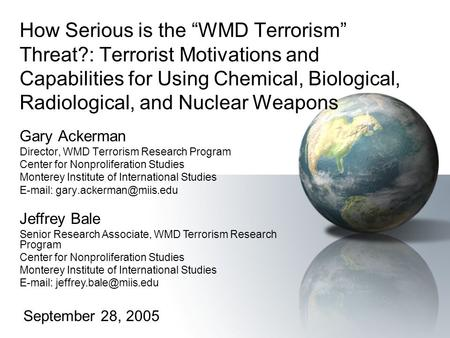 "How Serious is the ""WMD Terrorism"" Threat?: Terrorist Motivations and Capabilities for Using Chemical, Biological, Radiological, and Nuclear Weapons Gary."