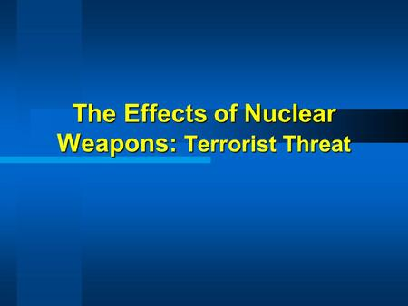 The Effects of Nuclear Weapons: Terrorist Threat.