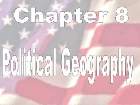 Chapter 8 Political Geography.