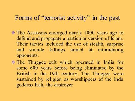 "Forms of ""terrorist activity"" in the past The Assassins emerged nearly 1000 years ago to defend and propagate a particular version of Islam. Their tactics."