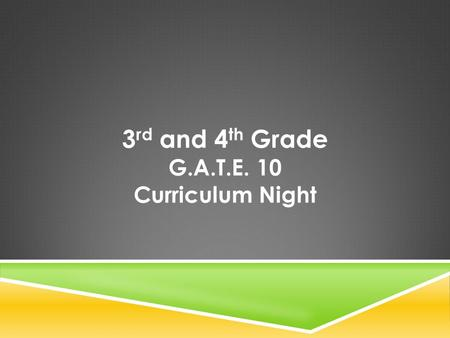 3 rd and 4 th Grade G.A.T.E. 10 Curriculum Night.