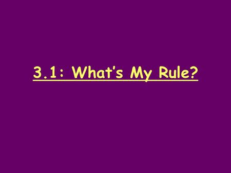 3.1: What's My Rule?. Mental Math Solve the fact problems. Write your answer on your slate. 30 + 50 = 80 - 40 = 42 + 20 = 75 - 20 = 98 + 22 = 66 – 41.