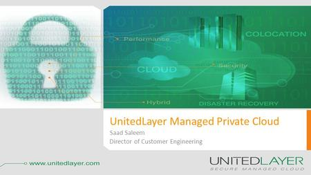 UnitedLayer Managed Private Cloud Saad Saleem Director of Customer Engineering.