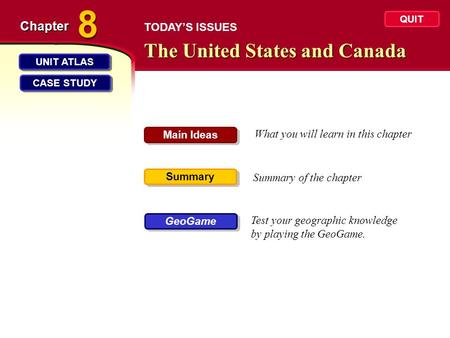 The United States and Canada Chapter What you will learn in this chapter Summary of the chapter Test your geographic knowledge by playing the GeoGame.