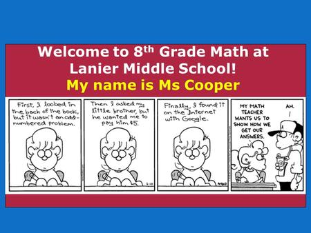 Welcome to 8 th Grade Math at Lanier Middle School! My name is Ms Cooper.