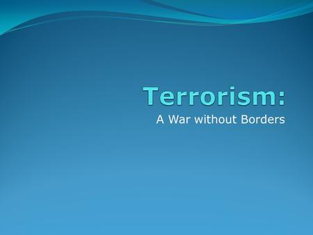 A War without Borders. What's in a name? Challenges to society and people's responses.