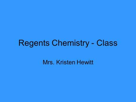 Regents Chemistry - Class Mrs. Kristen Hewitt. EU: Chemistry class has systematic order and procedures. Agenda 1.Bell Ringer go over and turn in 2.Popsicle.