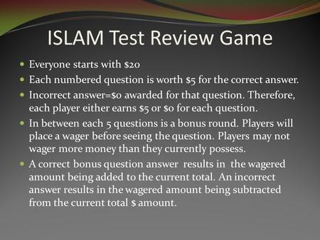 ISLAM Test Review Game Everyone starts with $20 Each numbered question is worth $5 for the correct answer. Incorrect answer=$0 awarded for that question.